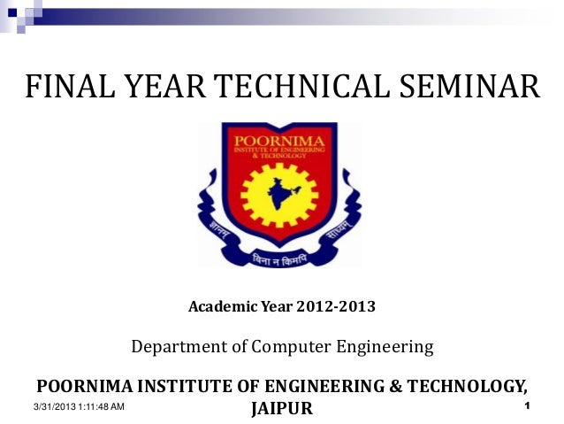 FINAL YEAR TECHNICAL SEMINAR               Academic Year 2012-2013         Department of Computer EngineeringPOORNIMA INST...