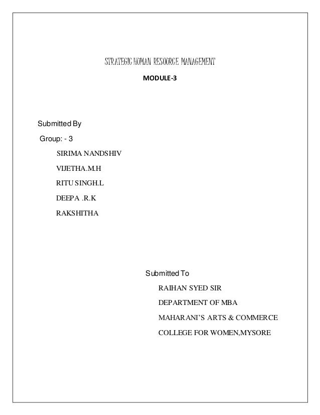 STRATEGIC HUMAN RESOURCE MANAGEMENT MODULE-3 Submitted By Group: - 3 SIRIMA NANDSHIV VIJETHA.M.H RITU SINGH.L DEEPA .R.K R...