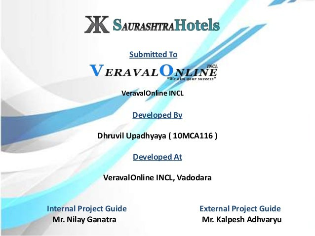 Developed ByDhruvil Upadhyaya ( 10MCA116 )Developed AtVeravalOnline INCL, VadodaraVeravalOnline INCLInternal Project Guide...