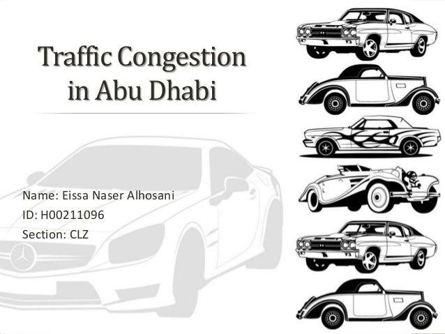 Traffic Congestionin Abu DhabiName: Eissa Naser AlhosaniID: H00211096Section: CLZ