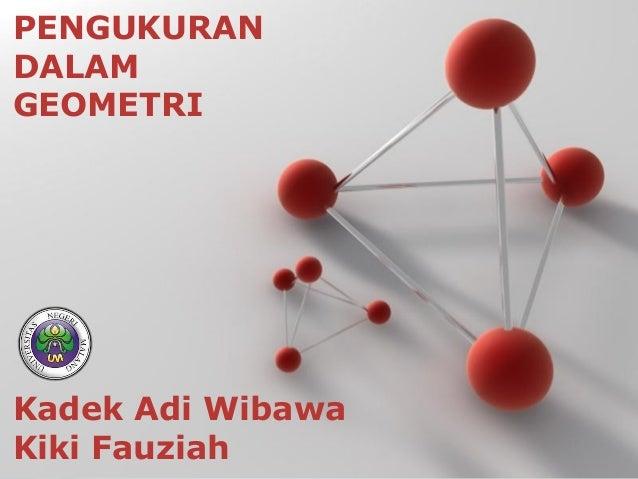 Powerpoint TemplatesPage 1Powerpoint TemplatesPENGUKURANDALAMGEOMETRIKadek Adi WibawaKiki Fauziah