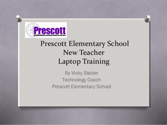 Prescott Elementary School New Teacher Laptop Training By Vicky Stelzer Technology Coach Prescott Elementary School