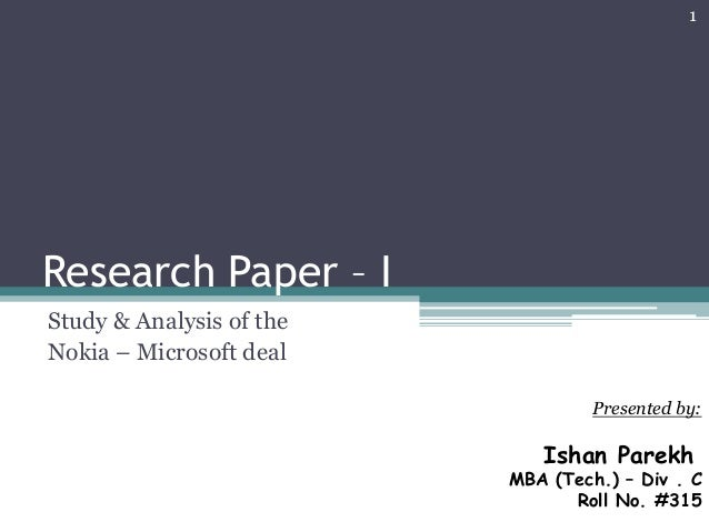 Research Paper – I Study & Analysis of the Nokia – Microsoft deal Presented by: Ishan Parekh MBA (Tech.) – Div . C Roll No...