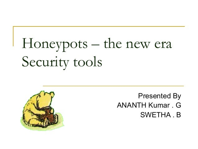 Honeypots – the new era Security tools Presented By ANANTH Kumar . G SWETHA . B