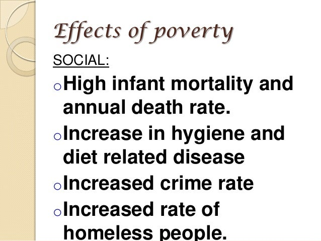 effect of poverty The cause and effect of poverty can be lay to different processes the measure cause of poverty is lack of money, but it is not the only cause or effect  however, the purpose of this essay is to discuss some of the main causes and effects of poverty , which are education, wars, hunger, and natural disasters.