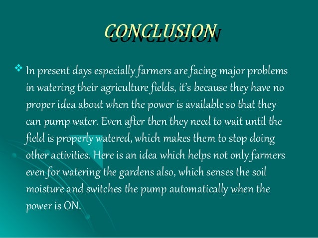 CONCLUSIONCONCLUSION  In present days especially farmers are facing major problems in watering their agriculture fields, ...