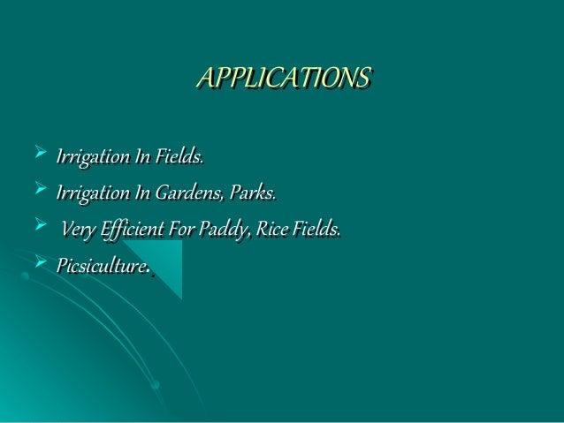 APPLICATIONSAPPLICATIONS  Irrigation In Fields.Irrigation In Fields.  Irrigation In Gardens, Parks.Irrigation In Gardens...