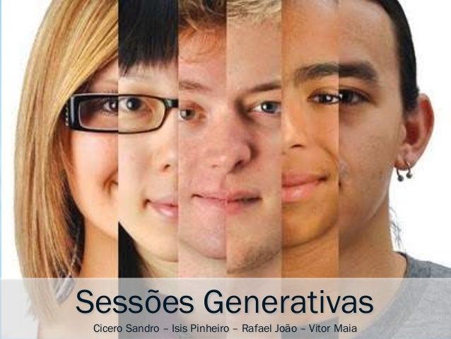 Sessões Generativas  BRUNA FERNANDES – JÉSSICA ELIANA – GUILHERME PEREIRA – RAFAEL SILVA PUBLICIDADESandro – Isis Pinheiro...
