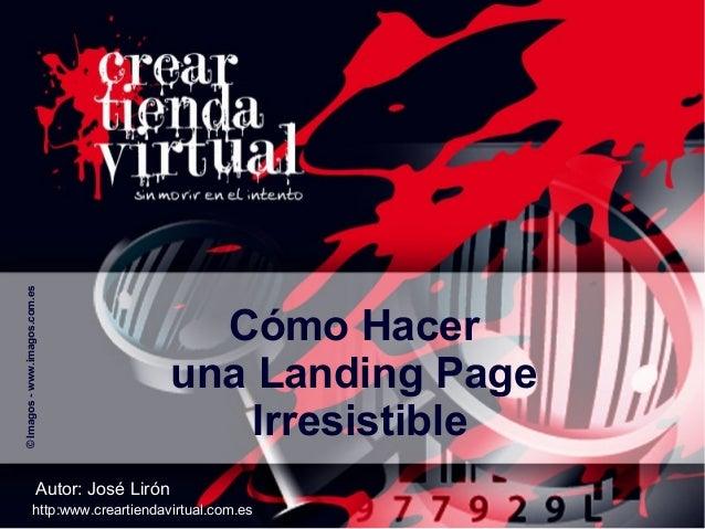 © Imagos - www.imagos.com.es  Cómo Hacer una Landing Page Irresistible  Autor: José Lirón http:www.creartiendavirtual.com....