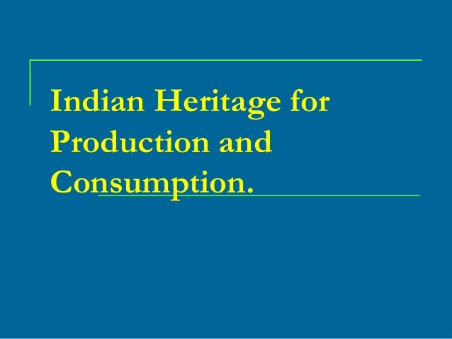 Indian Heritage for Production and Consumption.