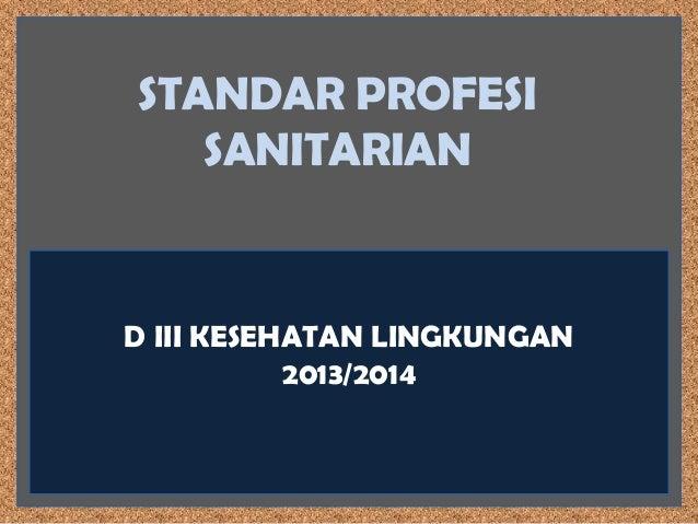 STANDAR PROFESI SANITARIAN  D III KESEHATAN LINGKUNGAN 2013/2014