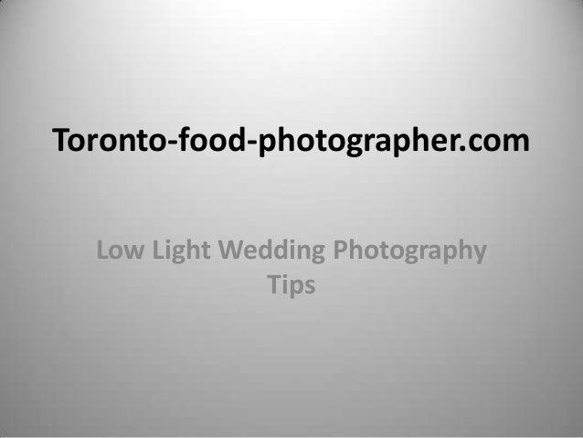 Toronto-food-photographer.com  Low Light Wedding Photography               Tips