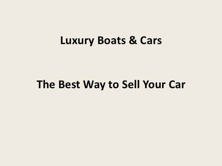 Luxury Boats & CarsThe Best Way to Sell Your Car