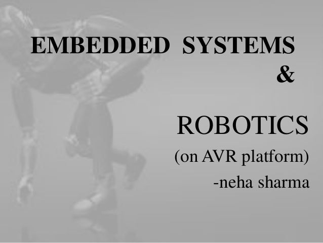 EMBEDDED SYSTEMS &  ROBOTICS (on AVR platform) -neha sharma