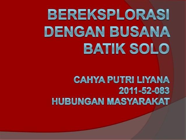 Eksecutive Summary Kenapa Batik ?  Batik sangat berkarakter Indonesia  Batik Itu Unik  Batik selalu mengikuti perkembang n...