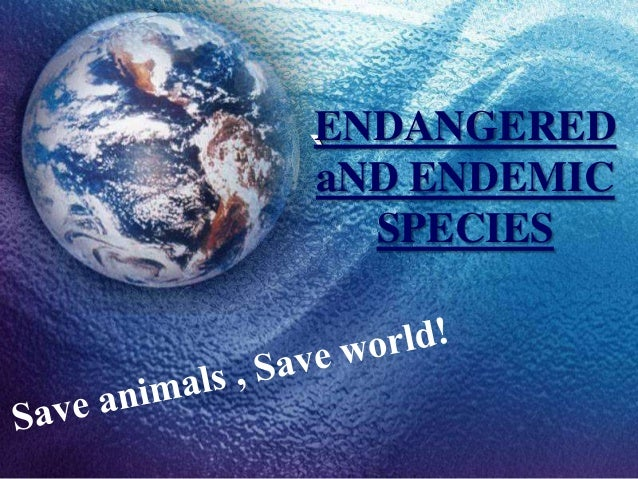 ENDANGERED ` ENDEMIC aND SPECIES