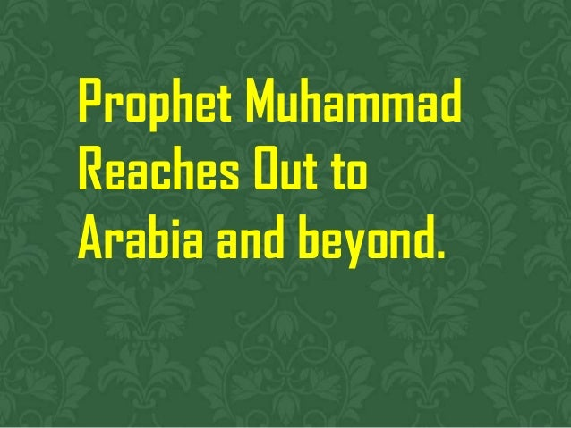 Prophet Muhammad Reaches Out to Arabia and beyond.