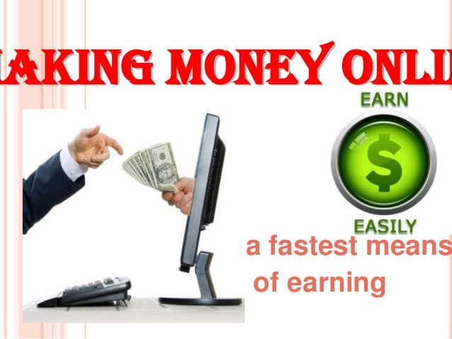 MAKING MONEY ONLIN  a fastest means of earning