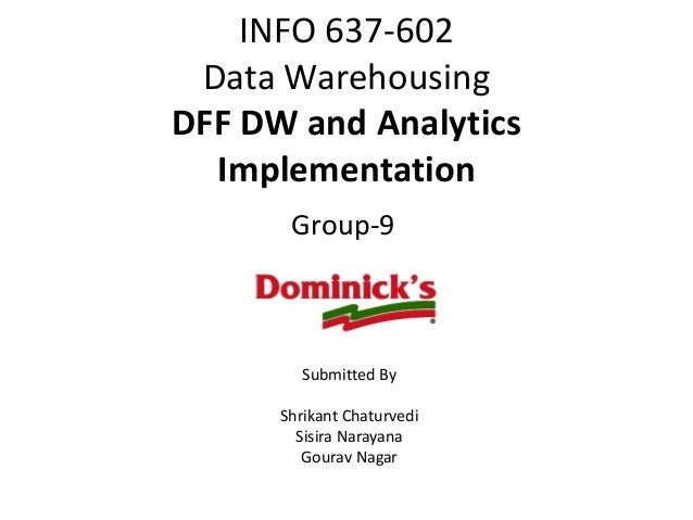 INFO 637-602 Data Warehousing DFF DW and Analytics Implementation Group-9  Submitted By  Shrikant Chaturvedi Sisira Naraya...
