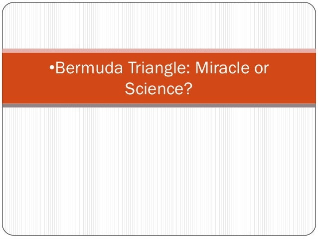 •Bermuda Triangle: Miracle or Science?