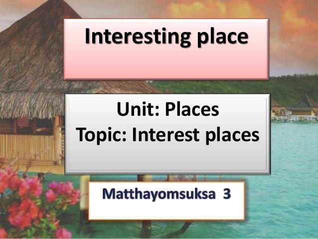 Interesting place Unit: Places Topic: Interest places