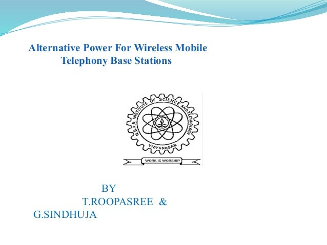 Alternative Power For Wireless Mobile Telephony Base Stations BY T.ROOPASREE & G.SINDHUJA