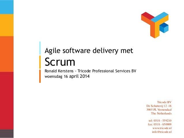 Agile software delivery met Scrum Ronald Kerstens - Tricode Professional Services BV woensdag 16 april 2014 Tricode BV De ...
