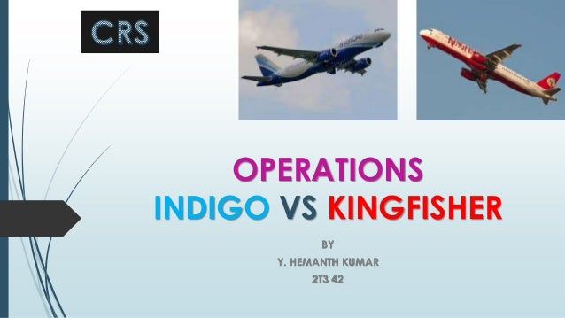 OPERATIONS INDIGO VS KINGFISHER BY Y. HEMANTH KUMAR 2T3 42
