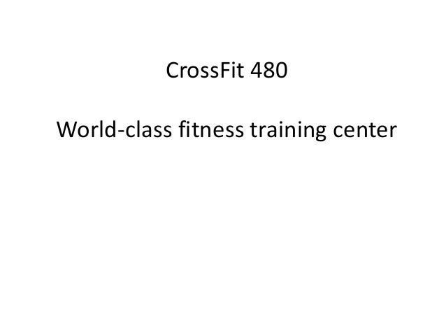 CrossFit 480 World-class fitness training center