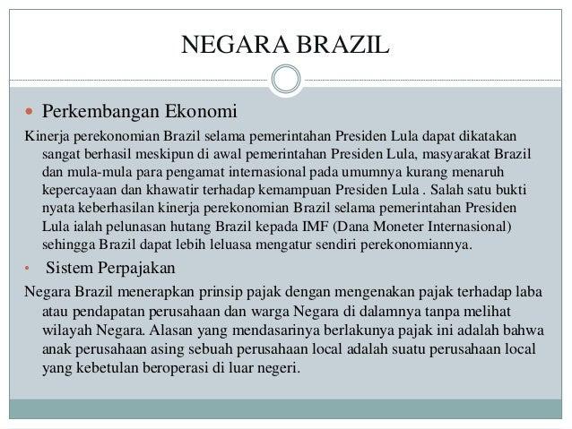 NEGARA BRAZIL  Perkembangan Ekonomi Kinerja perekonomian Brazil selama pemerintahan Presiden Lula dapat dikatakan sangat ...