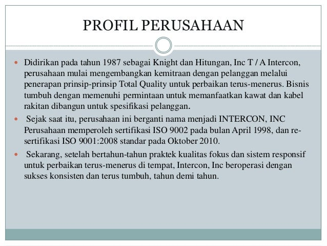 PROFIL PERUSAHAAN  Didirikan pada tahun 1987 sebagai Knight dan Hitungan, Inc T / A Intercon, perusahaan mulai mengembang...