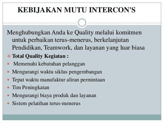 KEBIJAKAN MUTU INTERCON'S Menghubungkan Anda ke Quality melalui komitmen untuk perbaikan terus-menerus, berkelanjutan Pend...