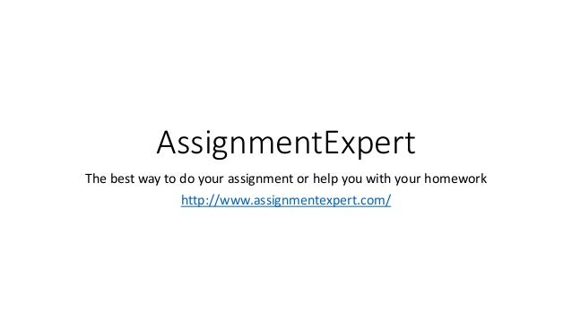 assignment expert assignmentexpert com  assignmentexpert the best way to do your assignment or help you your homework
