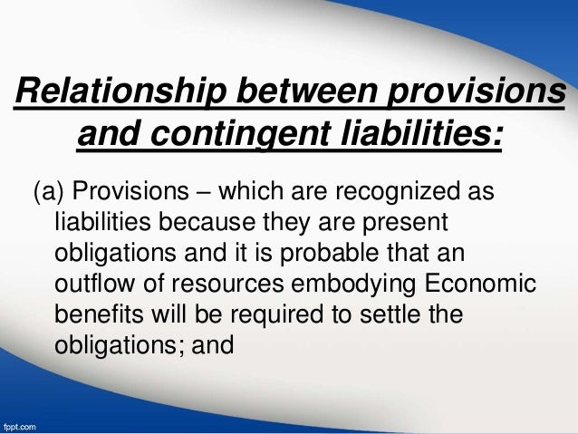 provisions and contingencies In practice, the issue concerning provisions for assets/liabilities and contingent assets/liabilities can be a confusing one care needs to be taken to not only.
