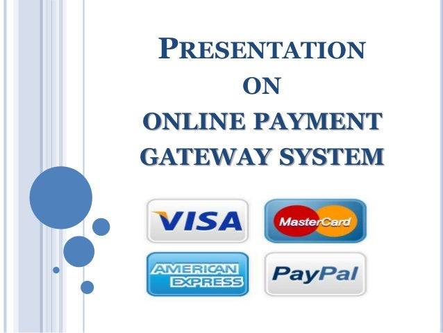 PRESENTATION  ON  ONLINE PAYMENT  GATEWAY SYSTEM