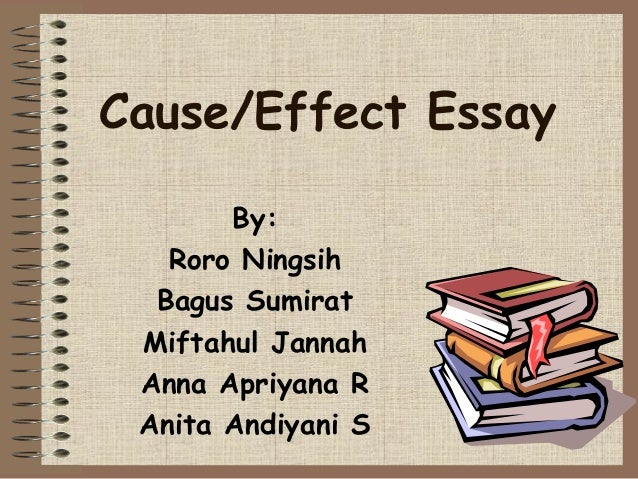 cause effect essay cause effect essay by roro ningsih bagus sumirat miftahul jannah anna apriyana r anita