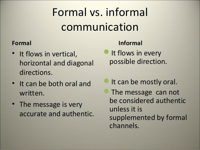 is the difference between formal informal and quasi formal communication channels Formal and informal language what is the difference between formal and informal language formal and informal language serve different purposes the tone, the choice of words and the.