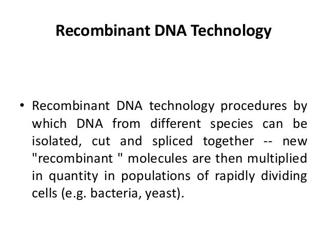 recombinant dna technology essay Set of techniques developed for amplifying, maintaining, and manipulating specific dna sequences in vitro and.