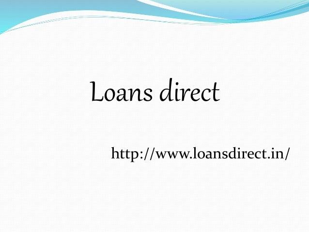 Loans direct  http://www.loansdirect.in/
