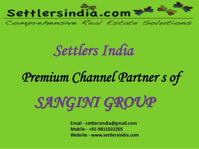 Settlers India Premium Channel Partner s of SANGINI GROUP Email - settlersindia@gmail.com Mobile - +91-9811022205 Website ...