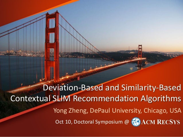 Deviation-Based and Similarity-Based Contextual SLIM Recommendation Algorithms Yong Zheng, DePaul University, Chicago, USA...