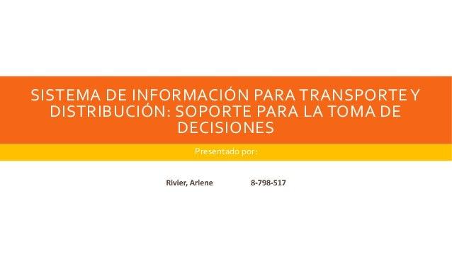 SISTEMA DE INFORMACIÓN PARA TRANSPORTE Y DISTRIBUCIÓN: SOPORTE PARA LA TOMA DE DECISIONES Presentado por: