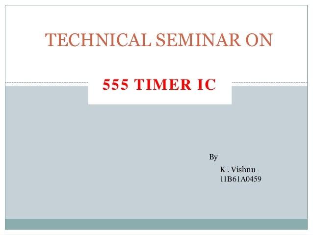 555 TIMER IC TECHNICAL SEMINAR ON By K . Vishnu 11B61A0459