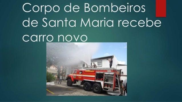 Corpo de Bombeiros de Santa Maria recebe carro novo