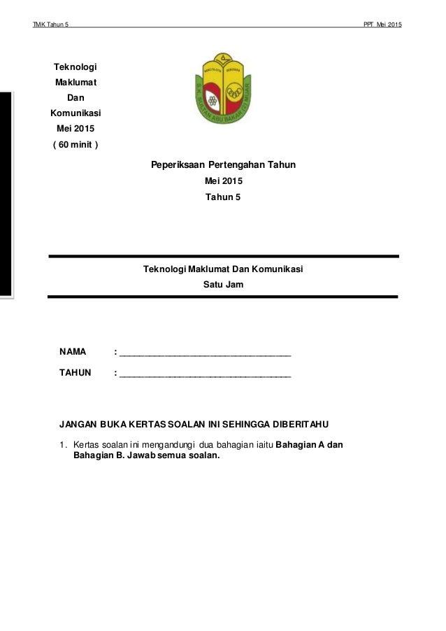 TMK Tahun 5 PPT Mei 2015 Peperiksaan Pertengahan Tahun Mei 2015 Tahun 5 Teknologi Maklumat Dan Komunikasi Satu Jam NAMA : ...