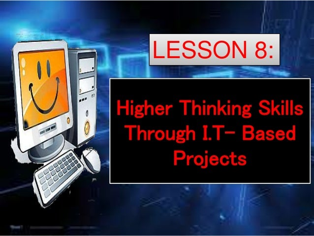 Higher Thinking Skills Through I.T- Based Projects LESSON 8: