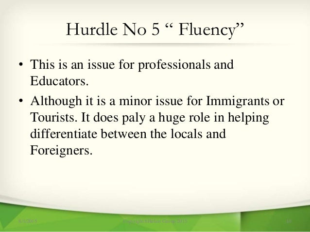 """Hurdle No 5 """" Fluency"""" • This is an issue for professionals and Educators. • Although it is a minor issue for Immigrants o..."""