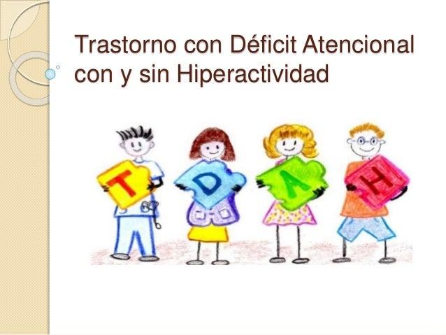 Trastorno de Deficit Atencional con y sin Hiperactividad
