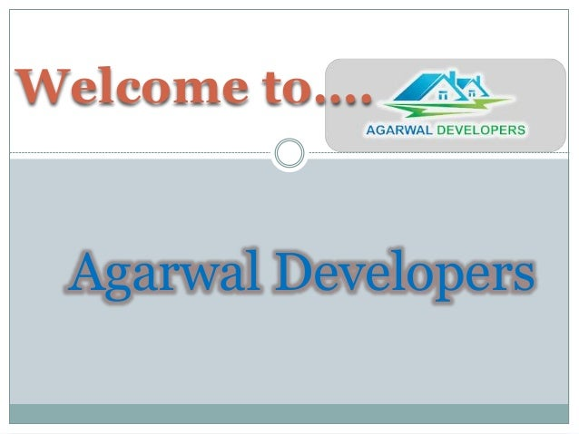Welcome to…. Agarwal Developers
