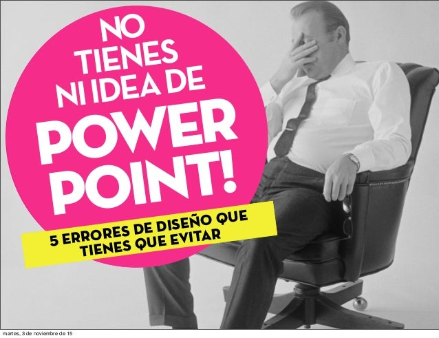 Suck at Power Point! You 5 shocking design Mistakes you need to avoid NO TIENES NIIDEADE POWER POINT! 5 ERRORES DE DISEÑO ...